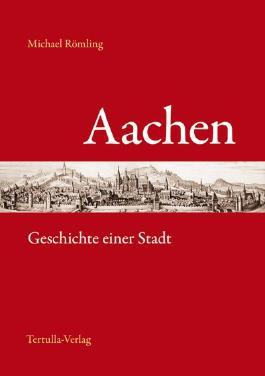 Aachen - Geschichte einer Stadt