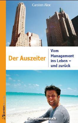 Der Auszeiter. Vom Management ins Leben - und zurück.