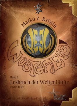 Wüsteneis - Losbruch der Weltenläufte 1. Buch