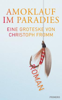 Amoklauf im Paradies: Eine Groteske von Christoph Fromm