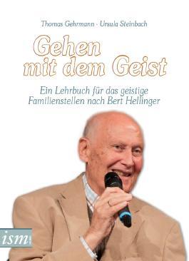 Gehen mit dem Geist: Ein Lehrbuch für das geistige Familienstellen nach Bert Hellinger