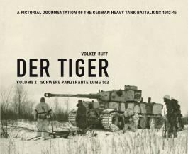DER TIGER s.Pz.Abt.502 Volume 2 Schwere Panzerabteilung 502