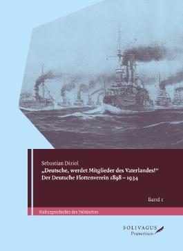 """""""Deutsche, werdet Mitglieder des Vaterlandes!"""" Der Deutsche Flottenverein 1898-1934. (Kulturgeschichte des Politischen)"""