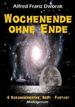 Wochenende  ohne Ende: Vier Kurzgeschichten SciFi - Fantasy