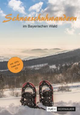 Schneeschuhwandern im Bayerischen Wald (inkl. CD/GPS)