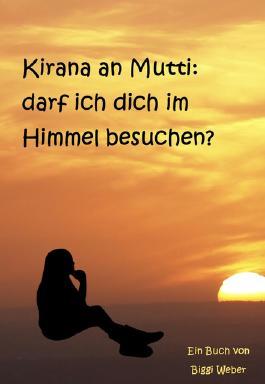 Kirana an Mutti: darf ich dich im Himmel besuchen?