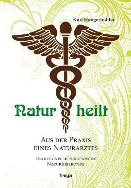 Natur heilt: Aus der Praxis eines Naturarztes