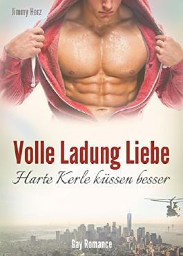 Volle Ladung Liebe: Harte Kerle küssen besser (Gay Romance - schwuler Roman)