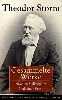 Gesammelte Werke: Novellen + Märchen + Gedichte + Briefe (Über 400 Titel in einem Buch - Vollständige Ausgaben): Der Schimmelreiter + Der kleine Häwelmann ... aus der Tonne + Marthe und ihre Uhr...