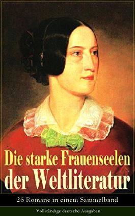 Die starke Frauenseelen der Weltliteratur (26 Romane in einem Sammelband) - Vollständige dt. Ausgabe