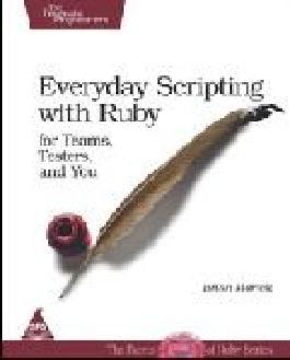Everyday Scripting with Ruby: For Teams, Testers, and You (Facets of Ruby Series)