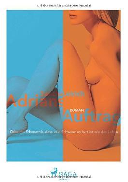 Adrians Auftrag - Oder die Erkenntnis, dass kein Schwanz so  hart ist wie das Leben
