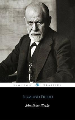 Sämtliche Werke von Sigmund Freud (Mit Fußnoten und Index) (ShandonPress)