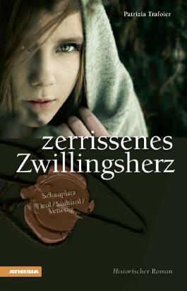 Zerrissenes Zwillingsherz: Historischer Roman Schauplatz Tirol/Südtirol/Venedig