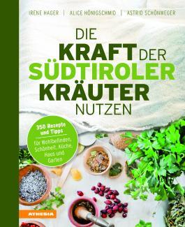 Die Kraft der Südtiroler Kräuter nutzen von Irene Hager ...