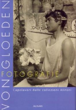 Von Gloeden Fotografie: Capolavori dalle collezioni Alinari [Masterpieces From The Alinari Collection]