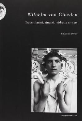 Wilhelm von Gloeden. Travestimenti, ritratti, tableaux vivants