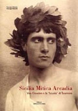 Sicilia Mitica Arcadia: Von Gloeden E La Scuola Di Taormina