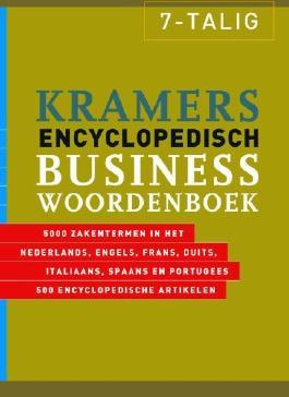 Kramers encyclopedisch businesswoordenboek 7-talig: 5000 zakentermen in het Nederlands, Engels, Frans, Duits, Italiaans, Spaans en Portugees : 500 encyclopedische artikelen