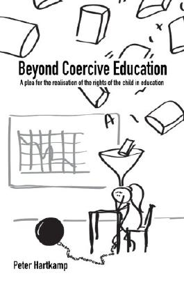 Beyond Coercive Education: A plea for the realisation of the rights of the child in education