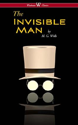 The Invisible Man - A Grotesque Romance (Wisehouse Classics Edition)