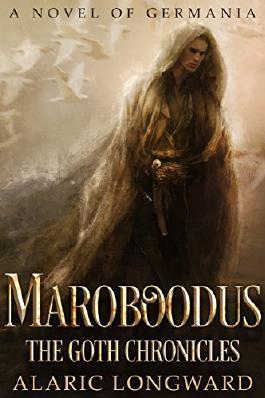 Maroboodus: A Novel of Germania (The Goth Chronicles Book 1)