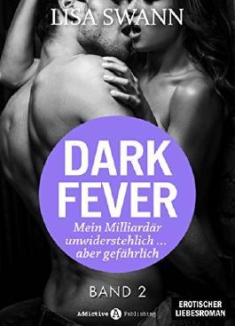 Dark Fever. Mein Milliardär - unwiderstehlich ... aber gefährlich 2