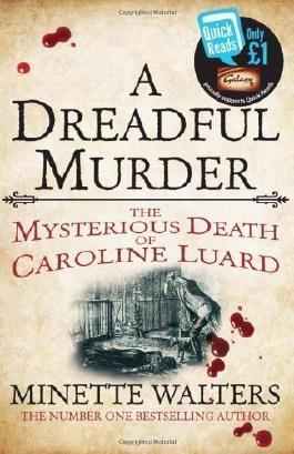 A Dreadful Murder: The Mysterious Death of Caroline Luard (Quick Reads 2013) by Walters, Minette (2013)
