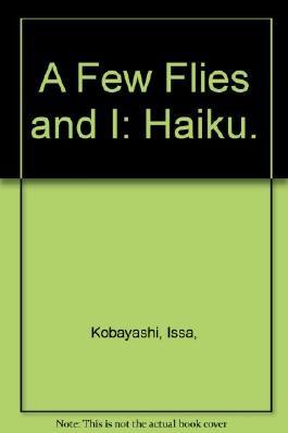 A Few Flies and I: Haiku.