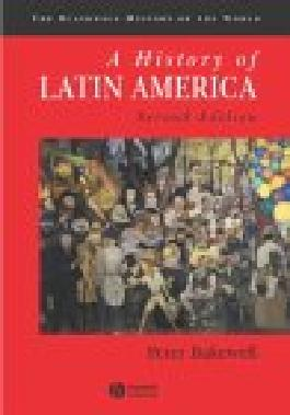 A History of Latin America: c.1450 to the Present (Blackwell History of the World)