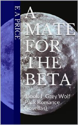 A Mate for the Beta: (Book 1, Grey Wolf Pack Romance Novellas)