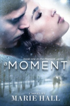 A Moment (Moments Series, New Adult Romance: Book 1 Marie Hall)