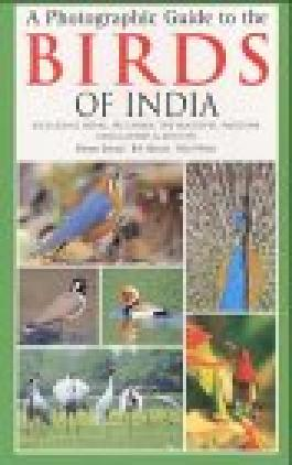 A Photographic Guide to the Birds of India: Including Nepal, Sri Lanka, the Maldives, Pakistan, Bangladesh and Bhutan (Helm Field Guides)