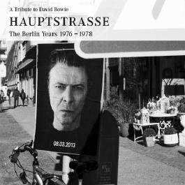 A Tribute to David Bowie HAUPTSTRASSE The Berlin Years 1976 - 1978
