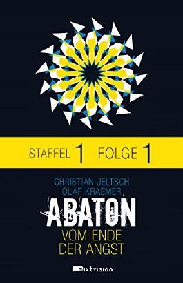 ABATON. Vom Ende der Angst. Staffel 1, Folge 1 (Abaton E-Serial)
