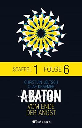 ABATON. Vom Ende der Angst. Staffel 1, Folge 6 (Abaton E-Serial)