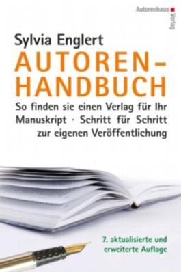 AUTOREN-HANDBUCH So finden Sie einen Verlag für Ihr Manuskript. Schritt für Schritt zur eigenen Veröffentlichung. 7. überarbeitete und erweiterte Auflage