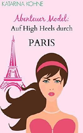 Abenteuer Model - Auf High Heels durch PARIS