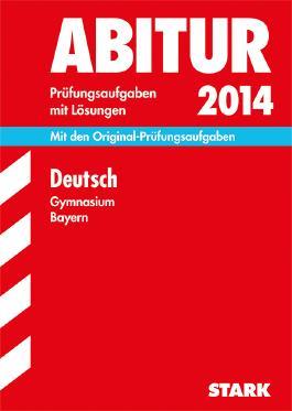 Abitur-Prüfungsaufgaben Gymnasium Bayern. Mit Lösungen / Deutsch 2013