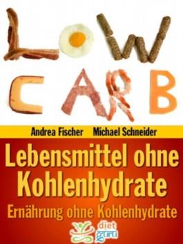 Abnehmen ohne Kohlenhydrate: 199 Lebensmittel ohne Kohlenhydrate (Low Carb)