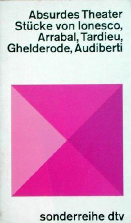 Absurdes Theater. Stücke von Ionesco, Arrabal, Tardieu, Ghelderode, Audiberti.