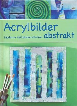 Acrylbilder abstrakt moderne keilrahmen motive illustrierte sonderausgabe inkl vorlagen von - Acrylbilder vorlagen kostenlos ...