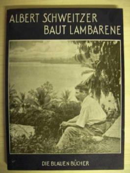Albert Schweitzer baut Lambarene. Die blauen Bücher