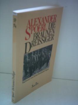 Alexander Spoerl: Die Braunen Dreissiger