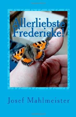 Allerliebste Frederieke!: Ein wirkliches Fotomärchen, nicht nur für Kinder!