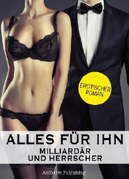 Alles für ihn (Milliardär und Herrscher), Band 7