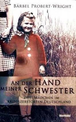 An der Hand meiner Schwester- Zwei Mädchen im kriegszerstörten Deutschland [Die Überlebensgeschichte zweier Mädchen im Krieg - mit Schwarzweiß-Bildern von Tagebucheinträgen] (Erinnerungen)