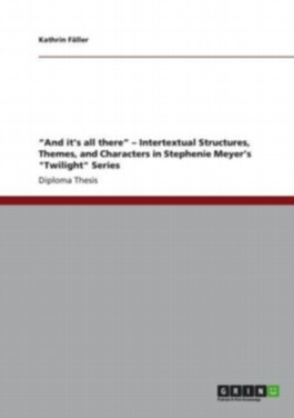 """And it s all there Intertextual Structures, Themes, and Characters in Stephenie Meyer s """"Twilight"""" Series"""