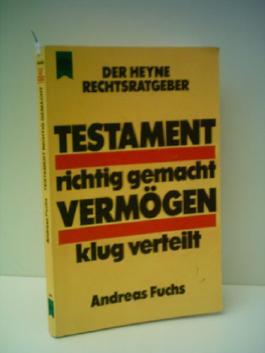 Andreas Fuchs: Testament richtig gemacht Vermögen klug verteilt