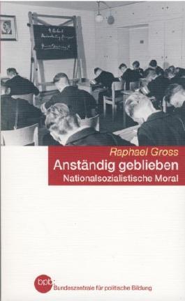 Anständig geblieben - Nationalsozialistische Moral